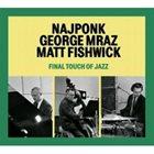 NAJPONK Najponk, George Mraz, Matt Fishwick : Final Touch of Jazz album cover