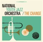 NATIONAL YOUTH JAZZ ORCHESTRA The Change album cover