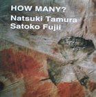 NATSUKI TAMURA Natsuki Tamura / Satoko Fujii : How Many? album cover