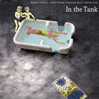 NATSUKI TAMURA Natsuki Tamura +  Elliott Sharp +  Takayuki Kato +  Satoko Fujii :  In The Tank album cover