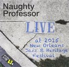 NAUGHTY PROFESSOR Live at 2015 New Orleans Jazz & Heritage Festival album cover