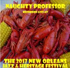 NAUGHTY PROFESSOR Recorded Live At The 2017 New Orleans Jazz & Heritage Festival album cover