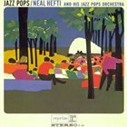 NEAL HEFTI Neal Hefti & His Jazz Pops Orchestra : Jazz Pops album cover