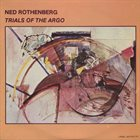 NED ROTHENBERG Trials Of The Argo album cover
