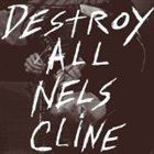 NELS CLINE Destroy All Nels Cline album cover