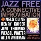 NELS CLINE Nels Cline / Henry Kaiser / Jim Thomas  / Weasel Walter / Allen Whitman : Jazz Free album cover