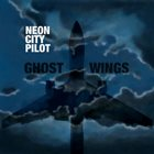 NEON CITY PILOT Ghost Wings album cover