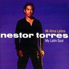 NESTOR TORRES Mi Alma Latina (My Latin Soul) album cover