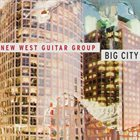 NEW WEST GUITAR GROUP Big City album cover