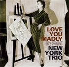NEW YORK TRIO Love You Madly album cover