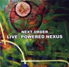 NEXT ORDER Live - Powered Nexus album cover