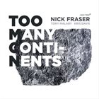 NICK FRASER Nick Fraser Feat Tony Malaby & Kris Davis ‎: Too Many Continents album cover