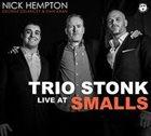 NICK HEMPTON Trio Stonk Live At Smalls album cover