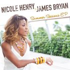 NICOLE HENRY Nicole Henry, James Bryan : Summer Sessions EP album cover