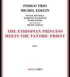 NICOLE MITCHELL Indigo Trio : The Ethiopian Princess Meets The Tantric Priest (with  Michel Edelin) album cover