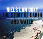 NIELS LAN DOKY The Story Of Earth And Water album cover