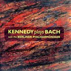 NIGEL KENNEDY Kennedy Plays Bach With The Berliner Philharmoniker album cover