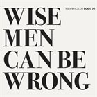 NILS WOGRAM Nils Wogram & Root 70 : Wise Men Can Be Wrong album cover