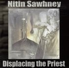 NITIN SAWHNEY Displacing The Priest album cover