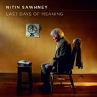 NITIN SAWHNEY Last Days Of Meaning album cover