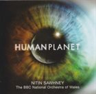 NITIN SAWHNEY Nitin Sawhney / The BBC National Orchestra Of Wales ‎: Human Planet album cover