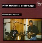 NOAH HOWARD Noah Howard & Bobby Kapp : Between Two Eternities album cover