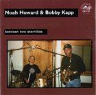 NOAH HOWARD Noah Howard & Bobby Kapp : Between Two Eternities album cover