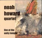 NOAH HOWARD Noah Howard Quartet ‎: Live At The Unity Temple album cover