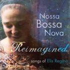 NOSSA BOSSA NOVA Reimagined: Songs of Elis Regina album cover