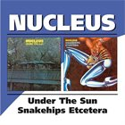 NUCLEUS Under The Sun / Snakehips Etcetera album cover