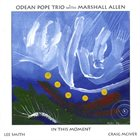 ODEAN POPE Odean Pope Trio With Marshall Allen : In This Moment album cover