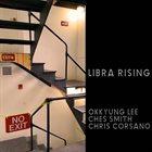 OKKYUNG LEE Okkyung Lee, Ches Smith, Chris Corsano : Libra Rising album cover