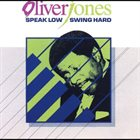 OLIVER JONES Speak Low, Swing Hard album cover