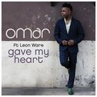 OMAR Gave My Heart album cover