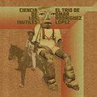 OMAR RODRÍGUEZ-LÓPEZ El Trío De Omar Rodriguez Lopez : Ciencia De Los Inútiles album cover