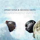OMAR SOSA Omar Sosa & Seckou Keita : Transparent Water album cover