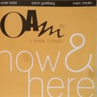OMER AVITAL Oam Trio & Mark Turner : Now & Here album cover