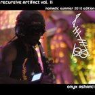 ONYX ASHANTI Recursive Artifact II:Nomadic Summer 2010 edition album cover