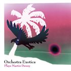 ORCHESTRA EXOTICA Plays Martin Denny album cover