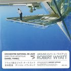 ORCHESTRE NATIONAL DE JAZZ Around Robert Wyatt album cover