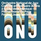 ORCHESTRE NATIONAL DE JAZZ Concert anniversaire 30 ans album cover