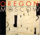 OREGON Oregon in Moscow album cover
