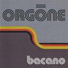 ORGONE Bacano album cover