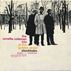 ORNETTE COLEMAN At the Golden Circle, Stockholm Vol.1 album cover