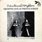 ORNETTE COLEMAN Friends And Neighbors - Ornette Live At Prince Street album cover