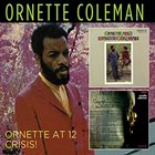 ORNETTE COLEMAN Ornette At 12 / Crisis album cover