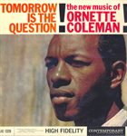 ORNETTE COLEMAN Tomorrow Is the Question! album cover