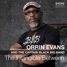 ORRIN EVANS Orrin Evans And The Captain Black Big Band : The Intangible Between album cover