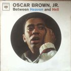OSCAR BROWN JR Between Heaven And Hell album cover