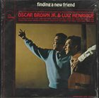 OSCAR BROWN JR Oscar Brown Jr. & Luiz Henrique : Finding A New Friend album cover